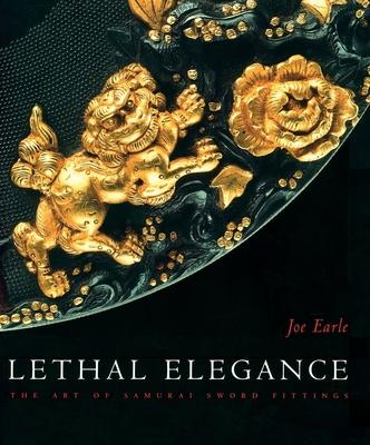 Lethal Elegance: The Art of Samurai Sword Fittings - Earle, Joe (Text by)