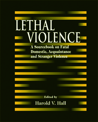 Lethal Violence: A Sourcebook on Fatal Domestic, Acquaintance and Stranger Violence - Hall, Harold V (Editor)