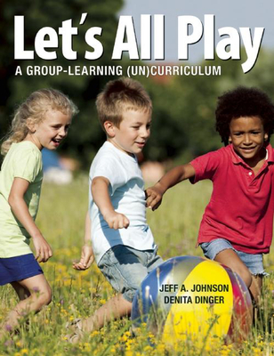 Let's All Play: A Group-Learning (Un)Curriculum - Johnson, Jeff A