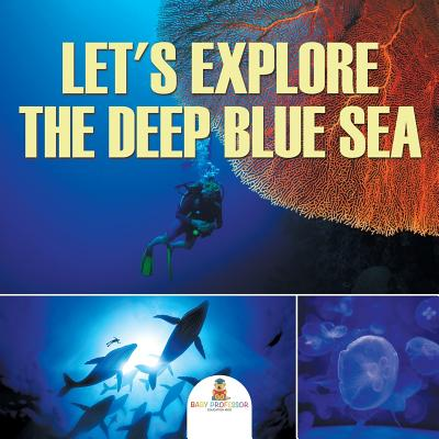 Let's Explore the Deep Blue Sea - Baby Professor