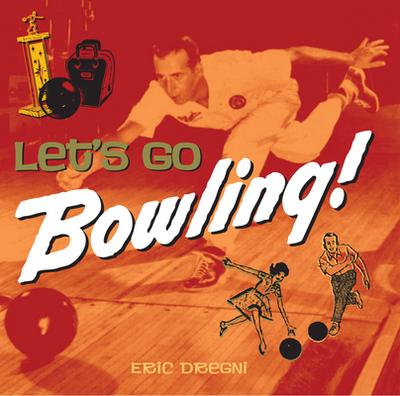 Let's Go Bowling! - Dregni, Eric