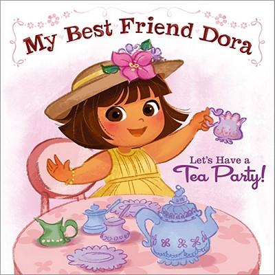 Let's Have a Tea Party!: My Best Friend Dora - Oliver, Ilanit
