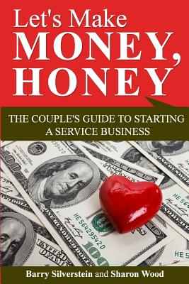 Let's Make Money, Honey: The Couple's Guide to Starting a Service Business - Silverstein, Barry, and Wood, Sharon