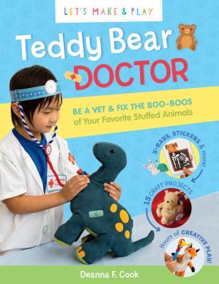 Lets Make & Play: Teddy Bear Doctor - Cook, Deanna F.