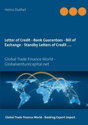 Letter of Credit - Bank Guarantees - Bill of Exchange (Draft) in Letters of Credit - Duthel, Heinz, and Globalventurecapital Net Publ & Service (Editor)