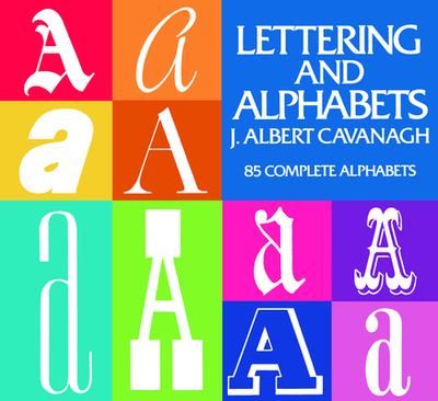 Lettering and Alphabets: 85 Complete Alphabets - Cavanagh, J Albert
