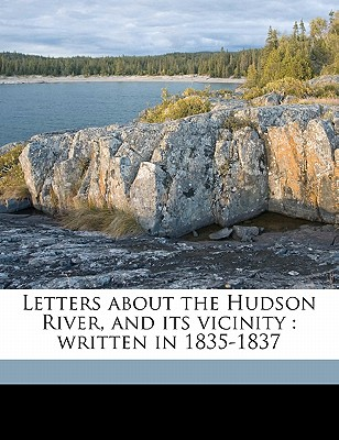 Letters about the Hudson River, and Its Vicinity: Written in 1835-1837 - Hunt, Freeman