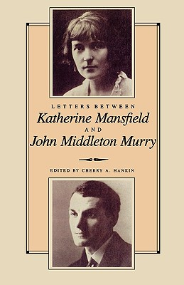 Letters Between Katherine Mansfield and John Middleton Murray - Mansfield, Katherine
