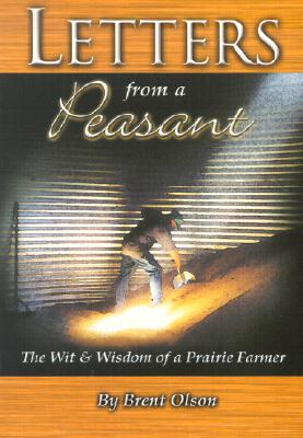 Letters from a Peasant: The Wit & Wisdom of a Prairie Farmer - Olson, Brent