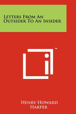 Letters from an Outsider to an Insider - Harper, Henry Howard