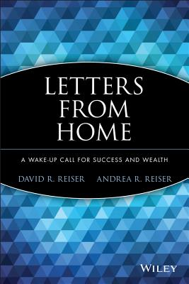 Letters from Home: A Wake-Up Call for Success & Wealth - Reiser, David R, and Reiser, Andrea R