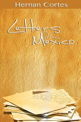 Letters from Mexico - Cortes, Hernan