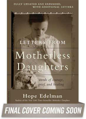 Letters from Motherless Daughters: Words of Courage, Grief, and Healing - Edelman, Hope (Editor)