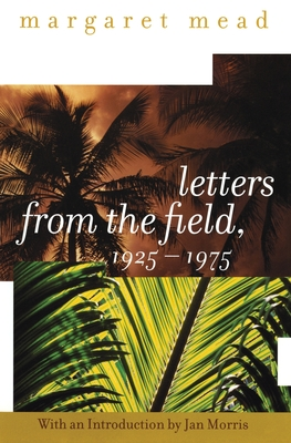 Letters from the Field, 1925-1975 - Mead, Margaret, Professor, and Morris, Jan, Professor (Introduction by)
