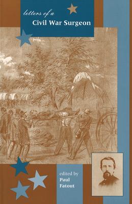 Letters of a Civil War Surgeon - Fatout, Paul