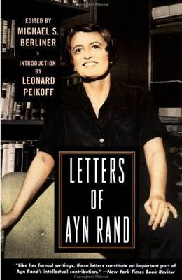 Letters of Ayn Rand - Rand, Ayn, and Berliner, Michael S (Editor), and Peikoff, Leonard (Introduction by)