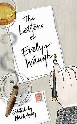 Letters of Evelyn Waugh - Waugh, Evelyn, and Amory, Mark (Editor)