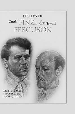 Letters of Gerald Finzi and Howard Ferguson - Ferguson, Howard (Editor), and Hurd, Michael (Editor)