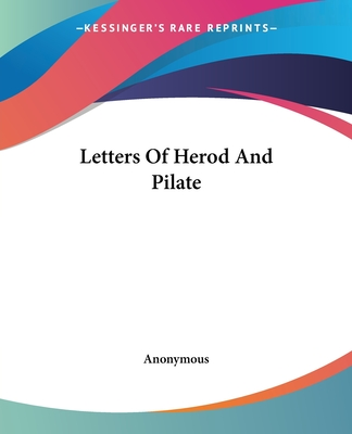 Letters of Herod and Pilate - Anonymous