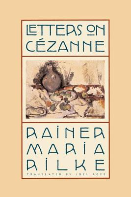 Letters on Cézanne - Rilke, Rainer Maria, and Agee, Joel (Translated by)