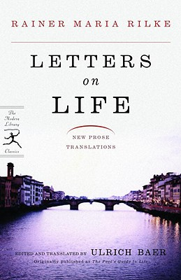 Letters on Life: New Prose Translations - Rilke, Rainer Maria, and Baer, Ulrich (Translated by)