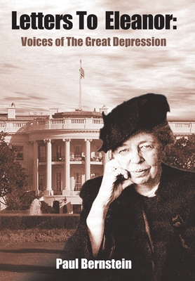 Letters to Eleanor: Voices of the Great Depression - Bernstein, Paul, Dr., M.D.