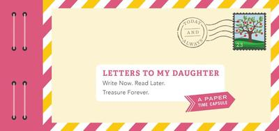 Letters to My Daughter: Write Now. Read Later. Treasure Forever. (Daughter Gifts from Mom, Father Daughter Gifts, to My Daughter Gifts) - Redmond, Lea