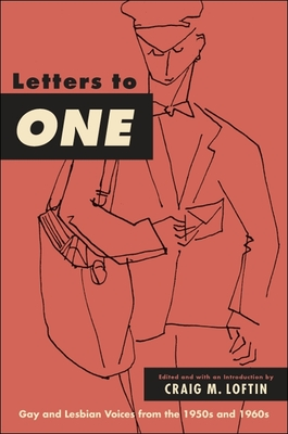 Letters to One: Gay and Lesbian Voices from the 1950s and 1960s - Loftin, Craig M (Introduction by)