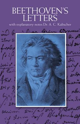 Letters - Beethoven, Ludwig Van, and Kalischer, Alfred Christlieb (Volume editor), and Shedlock, J. S. (Translated by)