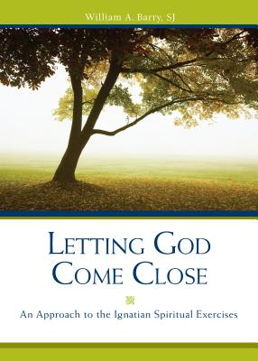 Letting God Come Close: An Approach to the Ignatian Spiritual Exercises - Barry, William A, Sj