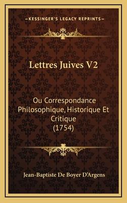 Lettres Juives V2: Ou Correspondance Philosophique, Historique Et Critique (1754) - D'Argens, Jean-Baptiste De Boyer