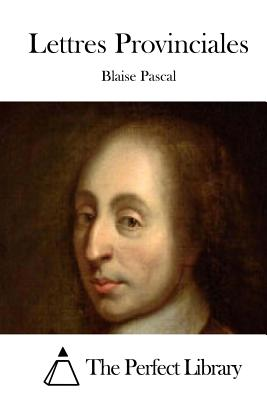Lettres Provinciales - Pascal, Blaise, and The Perfect Library (Editor)
