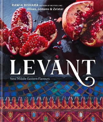 Levant: New Middle Eastern Flavours - Bishara, Rawia, and Bishara, Jumana