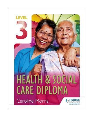 Level 3 Health & Social Care Diploma - Morris, Caroline, and Peteiro, Maria Ferreiro, and Collier, Fiona