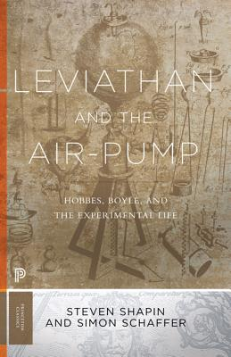 Leviathan and the Air-Pump: Hobbes, Boyle, and the Experimental Life - Shapin, Steven, and Schaffer, Simon