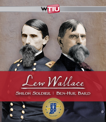 Lew Wallace: Shiloh Soldier / Ben-Hur Bard - WTIU