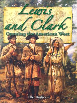Lewis and Clark: Opening the American West - Rodger, Ellen