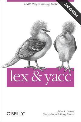 Lex & Yacc - Levine, John R, B.A., Ph.D., and Mason, Tony, Dr., and Brown, Doug