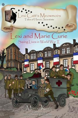Lexi and Marie Curie: Saving Lives in World War I - Keen, Marian