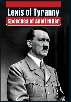 Lexis of Tyranny: Speeches of Adolf Hitler - Hitler, Adolf, and Vij, P.K. (Translated by)