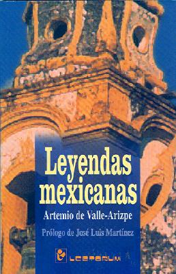 Leyendas Mexicanas - De Valle-Arizpe, Artemio, and Martinez, Jose Luis (Prologue by)
