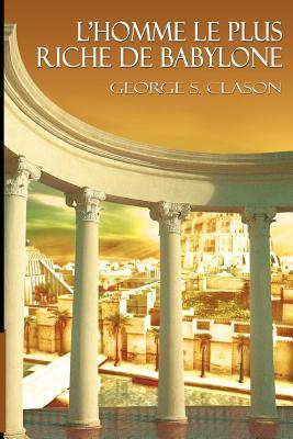 L'Homme Le Plus Riche de Babylone - Clason, George Samuel