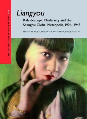Liangyou: Kaleidoscopic Modernity and the Shanghai Global Metropolis, 1926-1945 - Pickowicz, Paul (Editor), and Shen, Kuiyi (Editor), and Zhang, Yingjin (Editor)