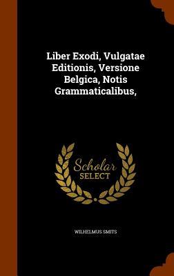 Liber Exodi, Vulgatae Editionis, Versione Belgica, Notis Grammaticalibus, - Smits, Wilhelmus