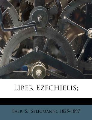 Liber Ezechielis; - Baer, S (Seligmann) 1825-1897 (Creator)