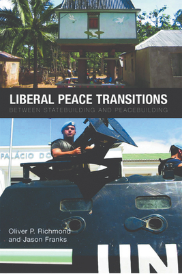 Liberal Peace Transitions: Between Statebuilding and Peacebuilding - Richmond, Oliver P., and Franks, Jason