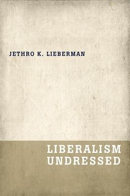 Liberalism Undressed - Lieberman, Jethro K