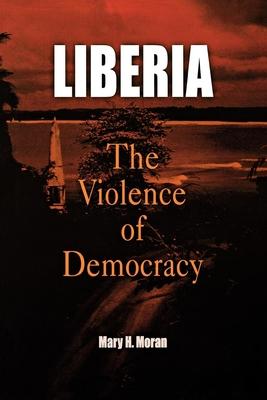 Liberia: The Violence of Democracy - Moran, Mary H