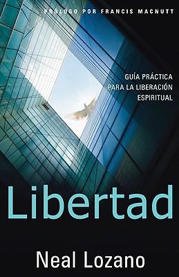Libertad: Guia Practica Para La Liberacion Espiritual - Lozano, Neal