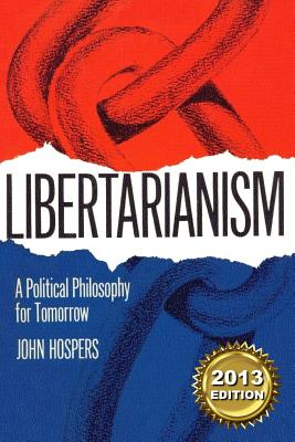 Libertarianism: A Political Philosophy for Tomorrow - Hospers, John
